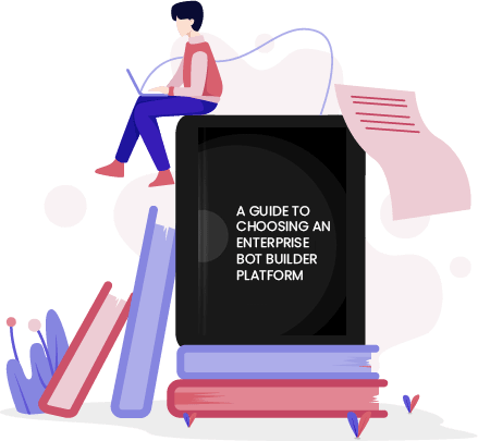A GUIDE TO CHOOSING AN ENTERPRISE BOT BUILDER PLATFORM EBOOK
