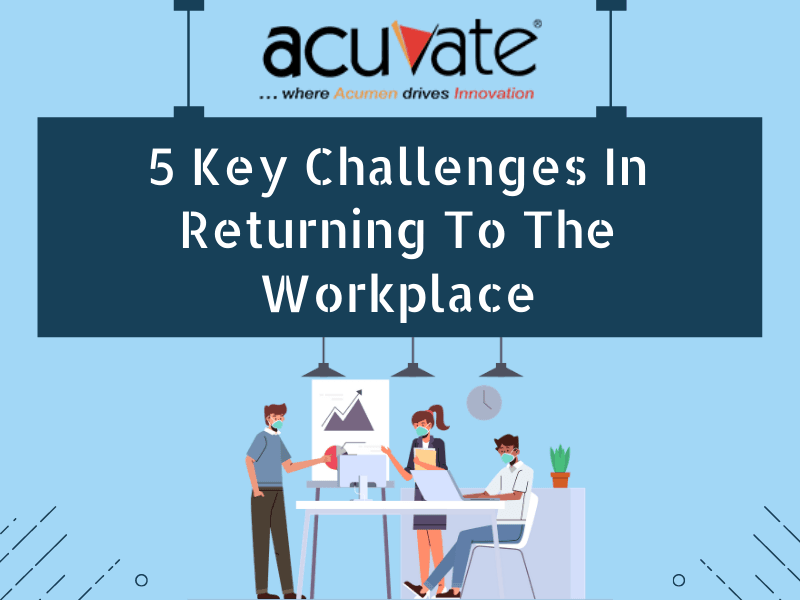 5 Key Challenges In Returning To The Workplace