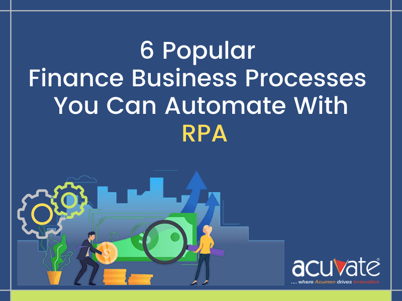 6 Popular Finance Business Processes You Can Automate With Rpa