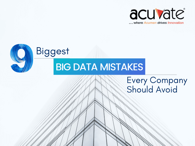 9 Biggest Big Data Mistakes Every Company Should Avoid