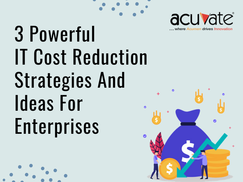 3 Powerful It Cost Reduction Strategies And Ideas For Enterprises