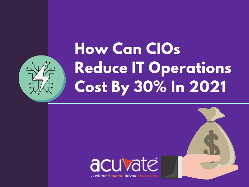How Can Cios Reduce It Operations Cost By 30% In 2021