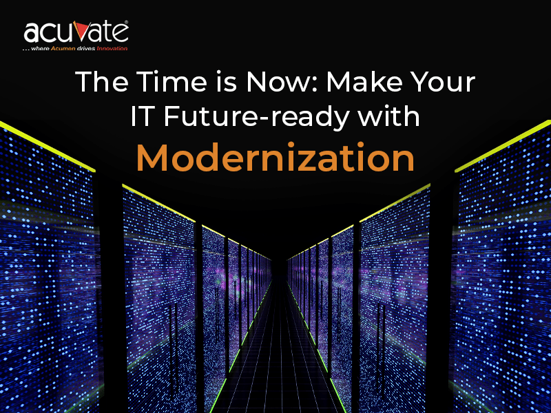 The Time Is Now Make Your It Future Ready With Modernization